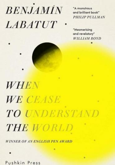 45. Benjamín Labatut - When We Cease to Understand the World new