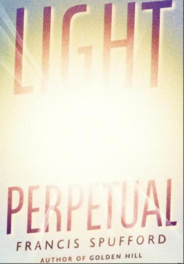 Francis Spufford - Light Perpetual